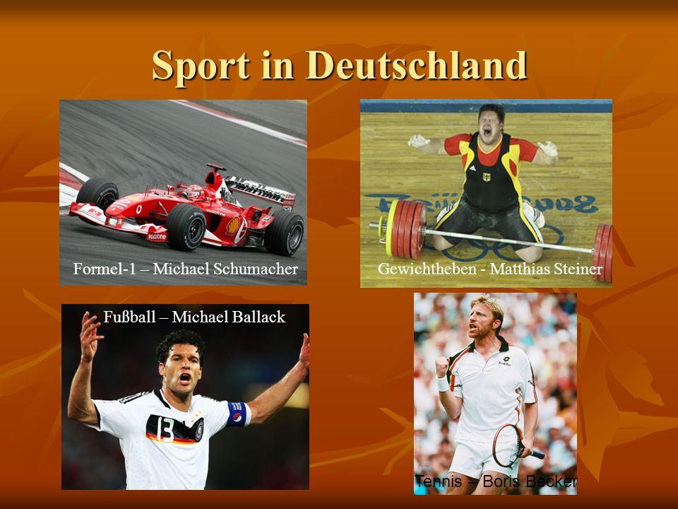 Sport in Deutschland Formel-1 – Michael SchumacherGewichtheben - Matthias Steiner Fußball – Michael Ballack Tennis – Boris Becker