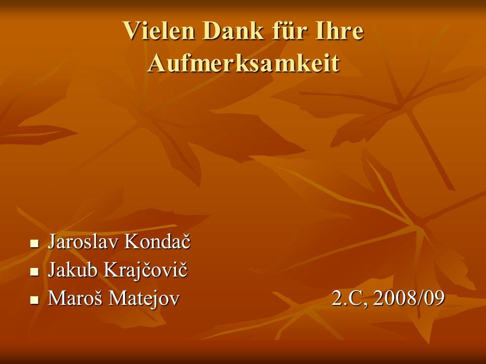 Vielen Dank für Ihre Aufmerksamkeit Jaroslav Kondač Jaroslav Kondač Jakub Krajčovič Jakub Krajčovič Maroš Matejov 2.C, 2008/09 Maroš Matejov 2.C, 2008/09