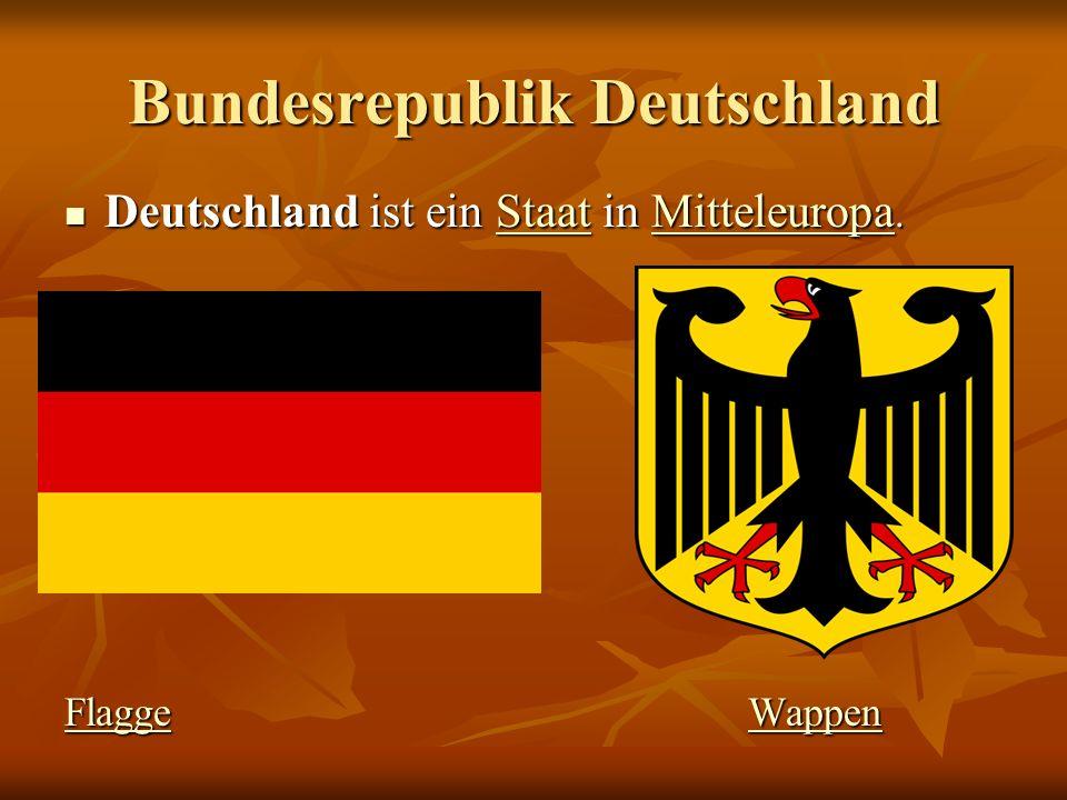 Bundesrepublik Deutschland Deutschland ist ein Staat in Mitteleuropa.