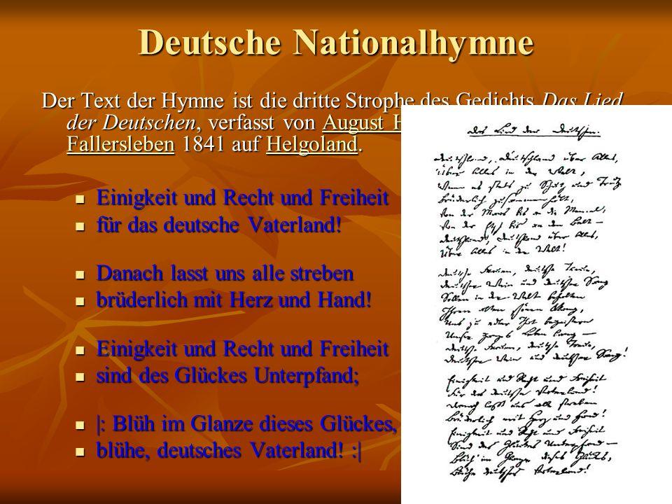 Deutsche Nationalhymne Der Text der Hymne ist die dritte Strophe des Gedichts Das Lied der Deutschen, verfasst von August Heinrich Hoffmann von Fallersleben 1841 auf Helgoland.