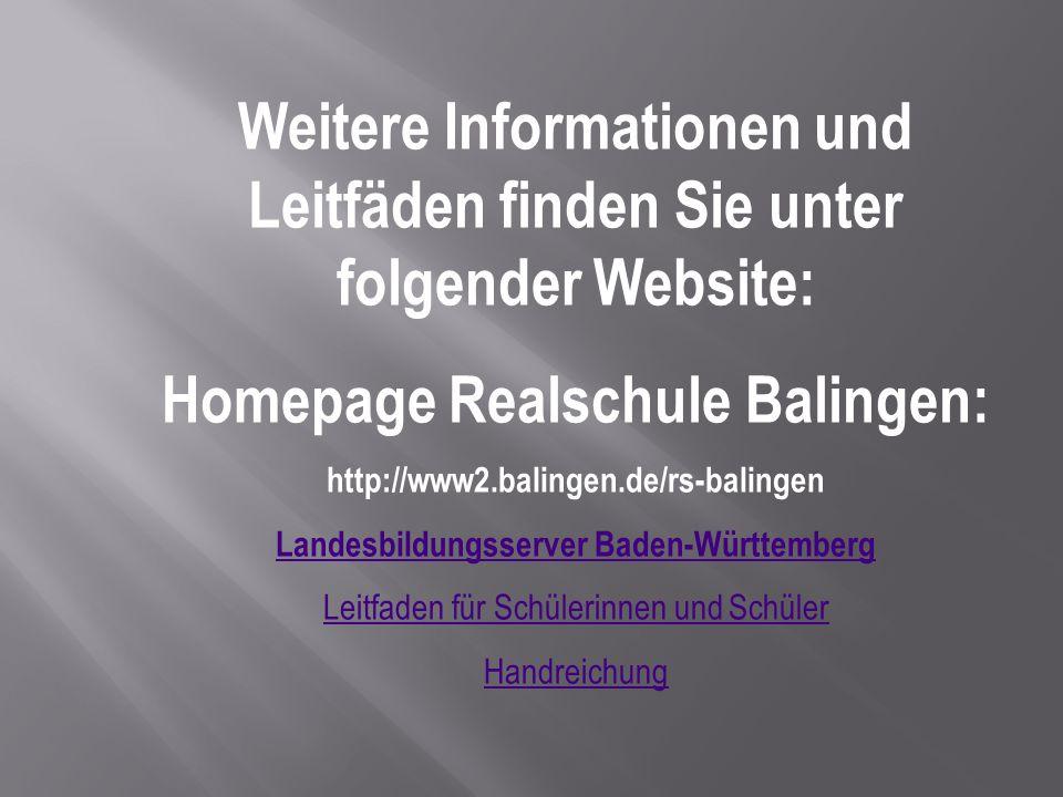 Weitere Informationen und Leitfäden finden Sie unter folgender Website: Homepage Realschule Balingen: http://www2.balingen.de/rs-balingen Landesbildun