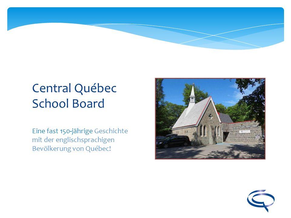 Eine fast 150-jährige Geschichte mit der englischsprachigen Bevölkerung von Québec! Central Québec School Board