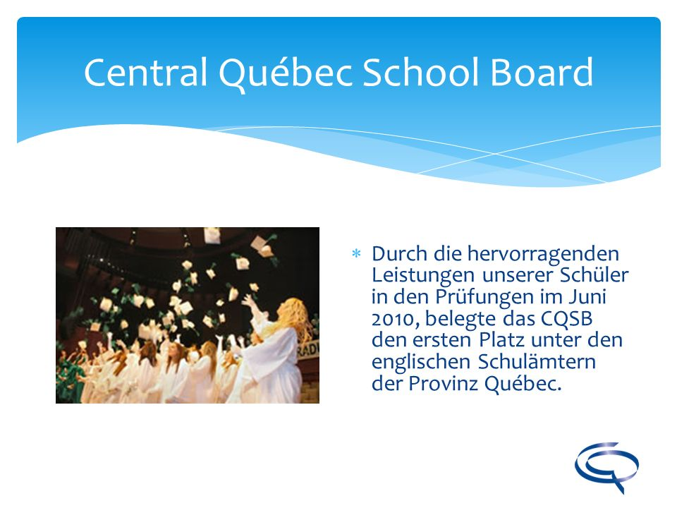 Central Québec School Board Durch die hervorragenden Leistungen unserer Schüler in den Prüfungen im Juni 2010, belegte das CQSB den ersten Platz unter