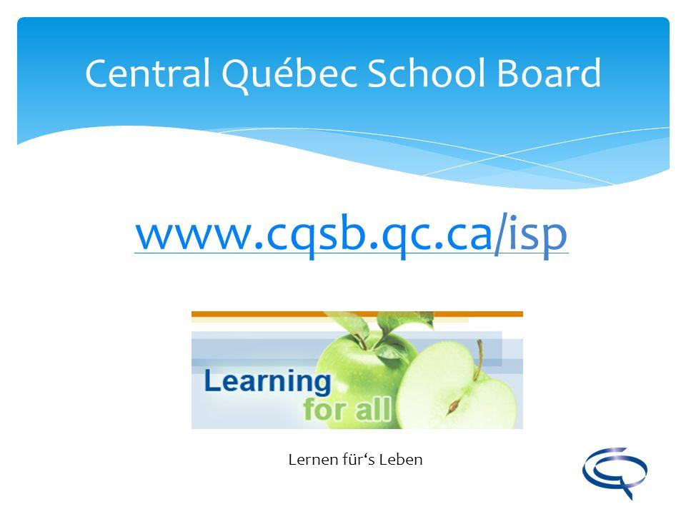 Central Québec School Board www.cqsb.qc.cawww.cqsb.qc.ca/isp Lernen fürs Leben