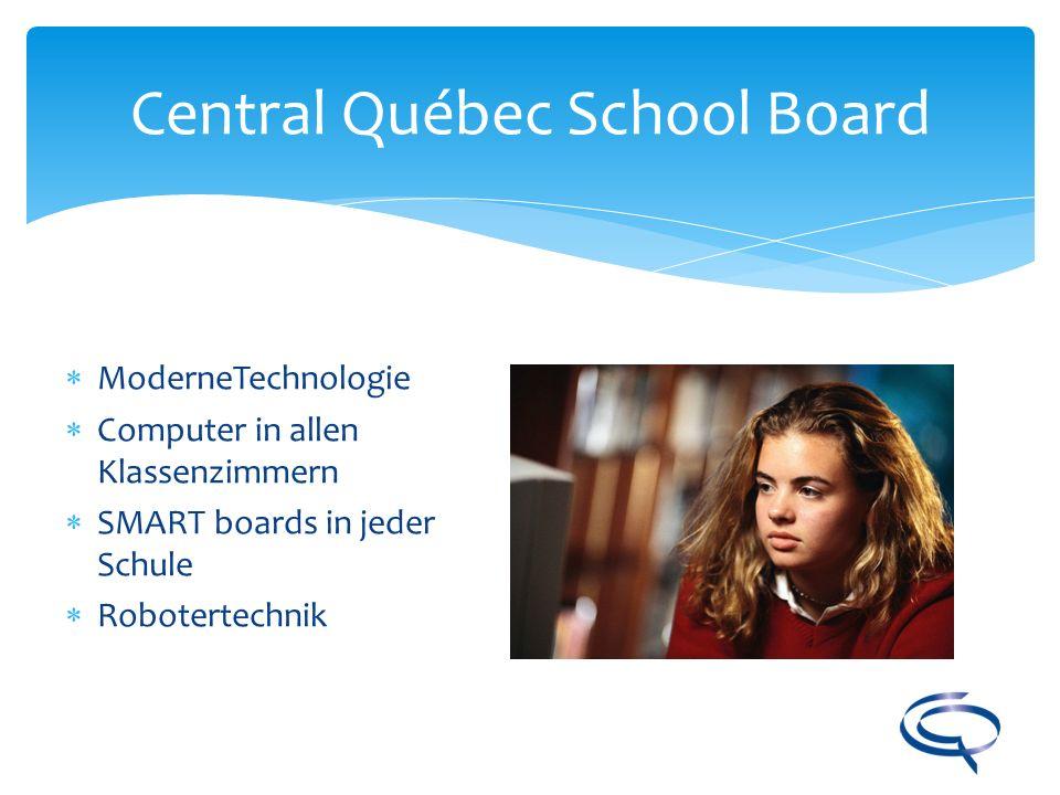 Central Québec School Board ModerneTechnologie Computer in allen Klassenzimmern SMART boards in jeder Schule Robotertechnik