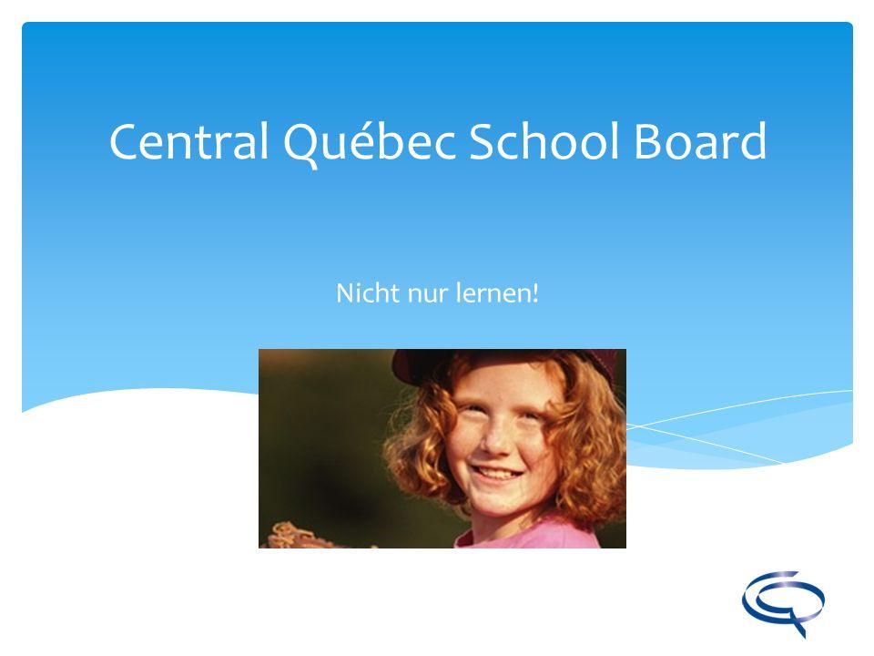 Nicht nur lernen! Central Québec School Board