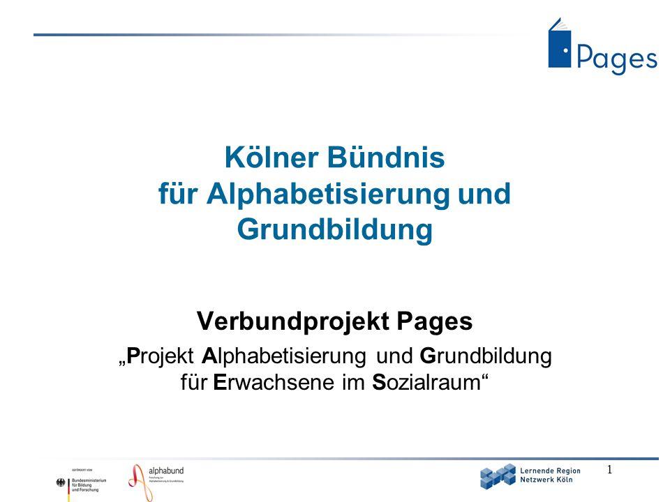 1 Kölner Bündnis für Alphabetisierung und Grundbildung Verbundprojekt Pages Projekt Alphabetisierung und Grundbildung für Erwachsene im Sozialraum