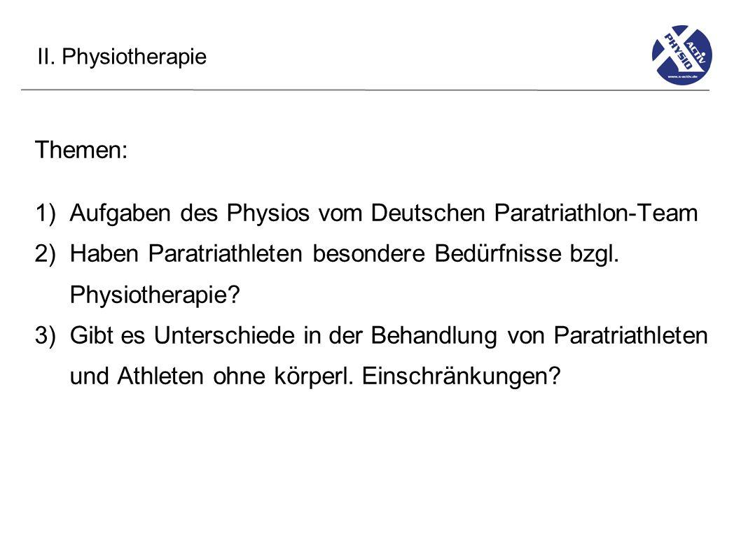 II. Physiotherapie Themen: 1)Aufgaben des Physios vom Deutschen Paratriathlon-Team 2)Haben Paratriathleten besondere Bedürfnisse bzgl. Physiotherapie?