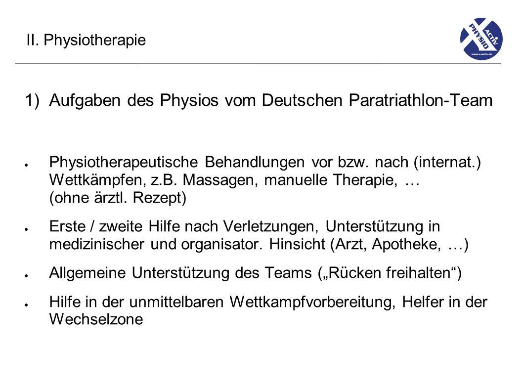 II. Physiotherapie 1)Aufgaben des Physios vom Deutschen Paratriathlon-Team Physiotherapeutische Behandlungen vor bzw. nach (internat.) Wettkämpfen, z.