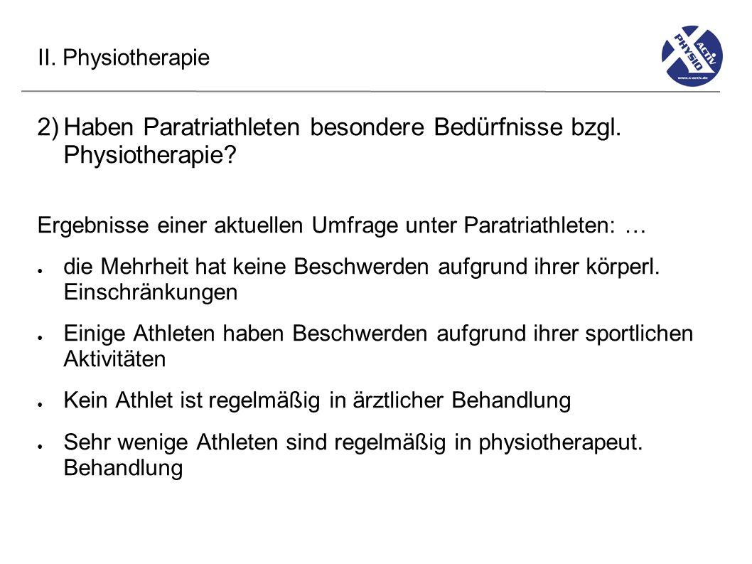 II. Physiotherapie 2)Haben Paratriathleten besondere Bedürfnisse bzgl. Physiotherapie? Ergebnisse einer aktuellen Umfrage unter Paratriathleten: … die