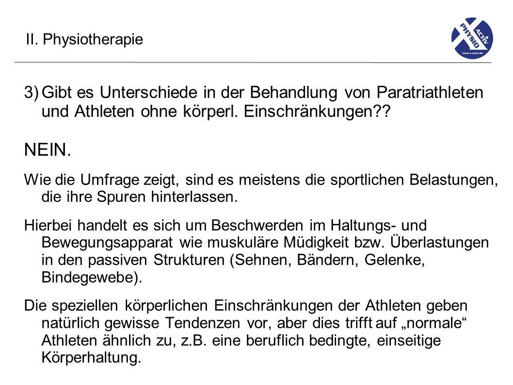 II. Physiotherapie 3)Gibt es Unterschiede in der Behandlung von Paratriathleten und Athleten ohne körperl. Einschränkungen?? NEIN. Wie die Umfrage zei