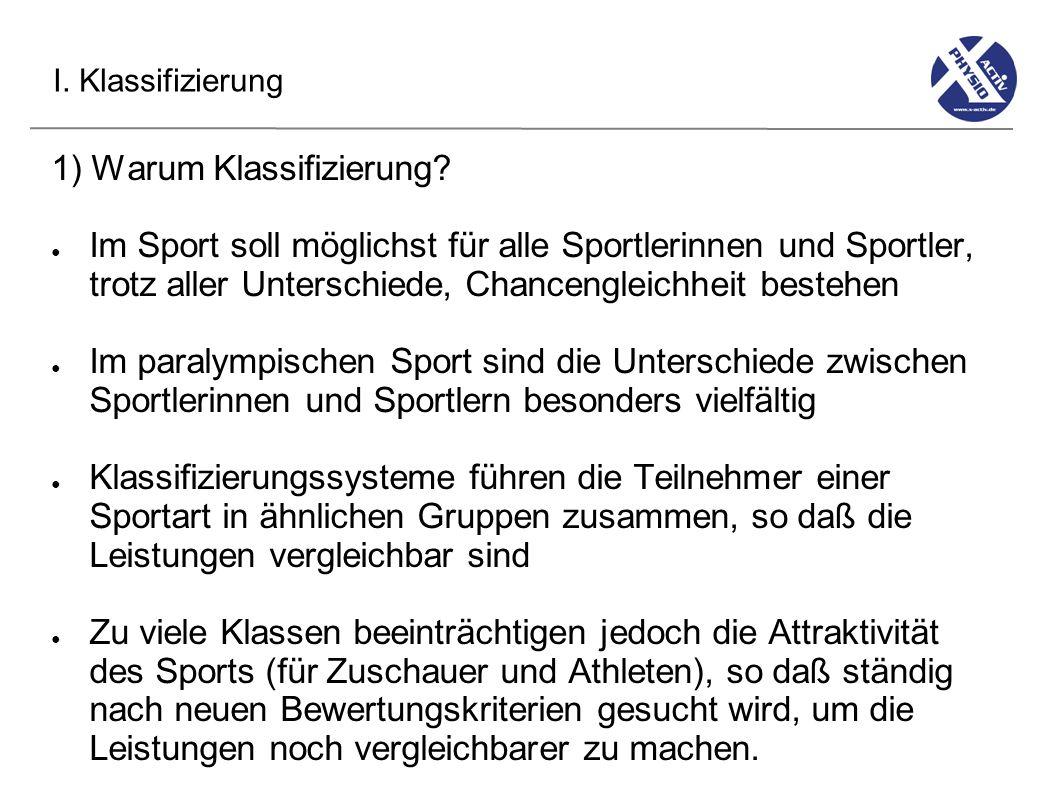 I. Klassifizierung 1) Warum Klassifizierung? Im Sport soll möglichst für alle Sportlerinnen und Sportler, trotz aller Unterschiede, Chancengleichheit