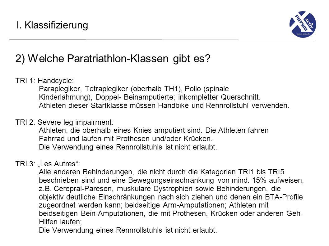 I. Klassifizierung 2) Welche Paratriathlon-Klassen gibt es? TRI 1: Handcycle: Paraplegiker, Tetraplegiker (oberhalb TH1), Polio (spinale Kinderlähmung