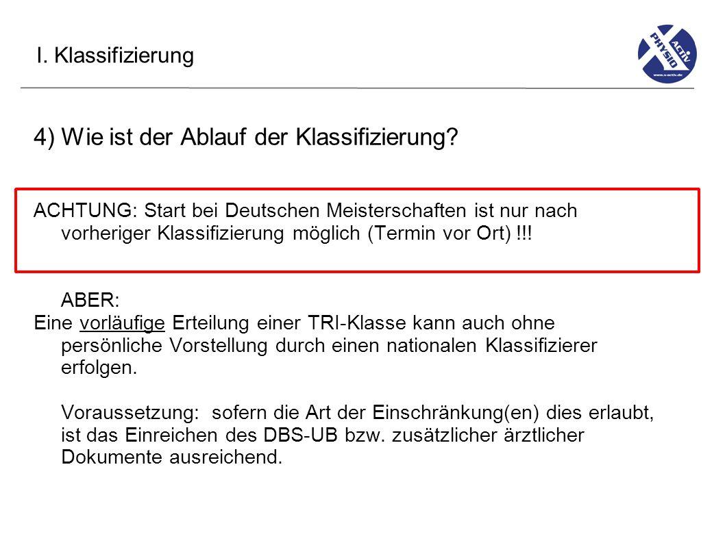 I. Klassifizierung 4) Wie ist der Ablauf der Klassifizierung? ACHTUNG: Start bei Deutschen Meisterschaften ist nur nach vorheriger Klassifizierung mög