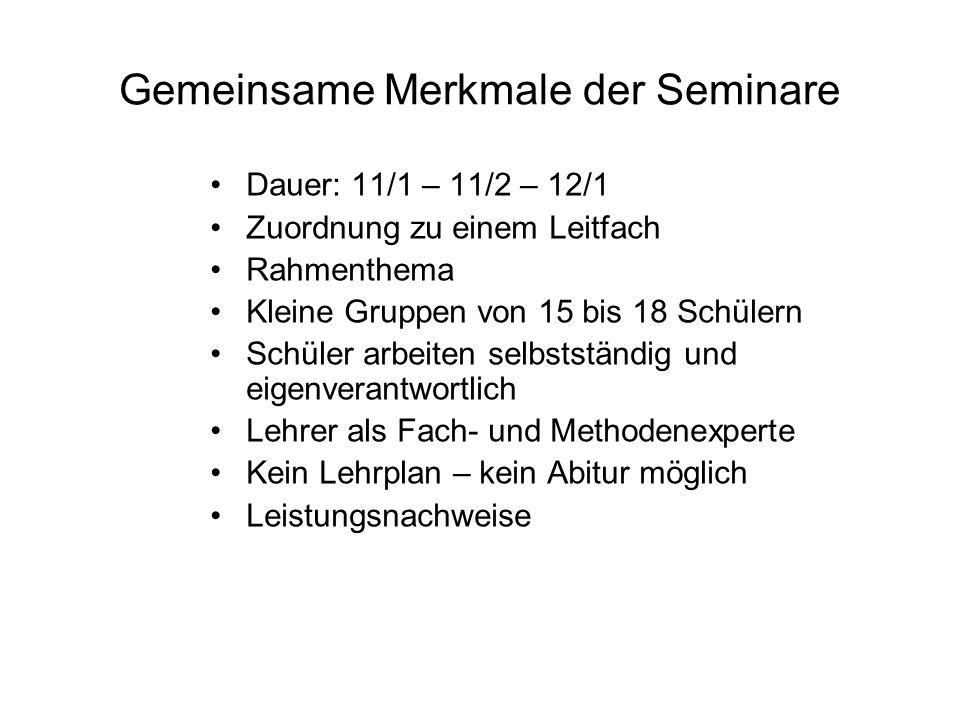 Gemeinsame Merkmale der Seminare Dauer: 11/1 – 11/2 – 12/1 Zuordnung zu einem Leitfach Rahmenthema Kleine Gruppen von 15 bis 18 Schülern Schüler arbei