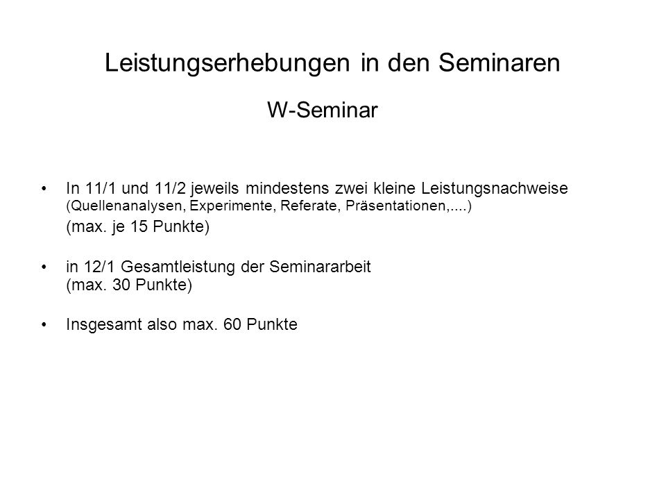 Leistungserhebungen in den Seminaren In 11/1 und 11/2 jeweils mindestens zwei kleine Leistungsnachweise (Quellenanalysen, Experimente, Referate, Präse