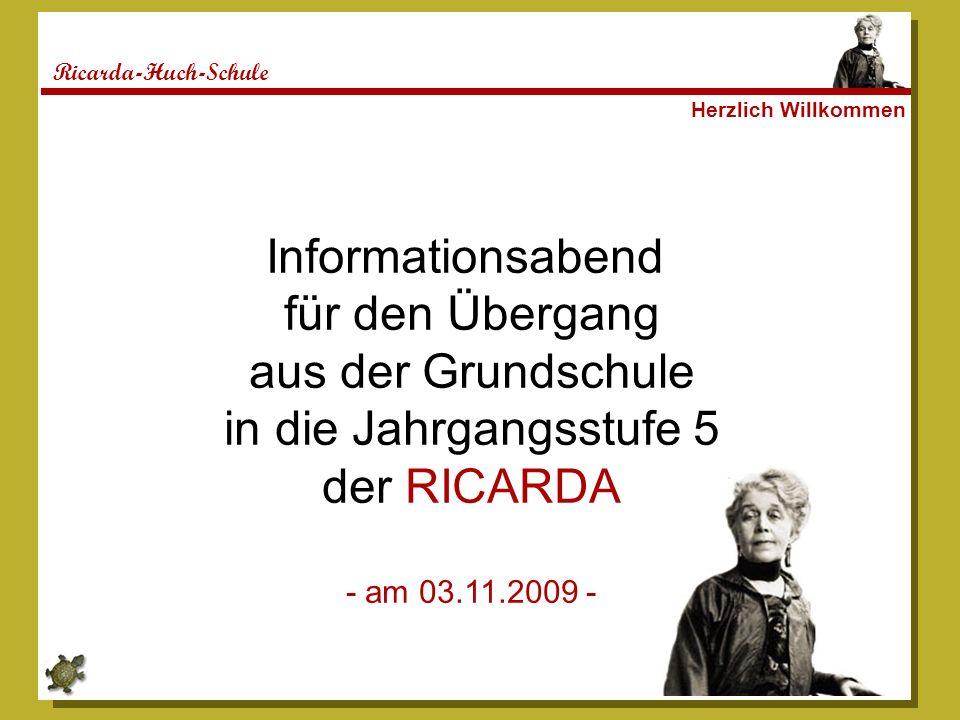 Ricarda-Huch-Schule Herzlich Willkommen Informationsabend für den Übergang aus der Grundschule in die Jahrgangsstufe 5 der RICARDA - am 03.11.2009 -