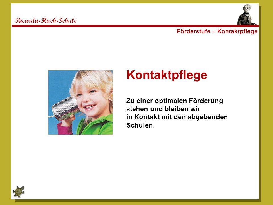 Ricarda-Huch-Schule Förderstufe – Kontaktpflege Kontaktpflege Zu einer optimalen Förderung stehen und bleiben wir in Kontakt mit den abgebenden Schulen.