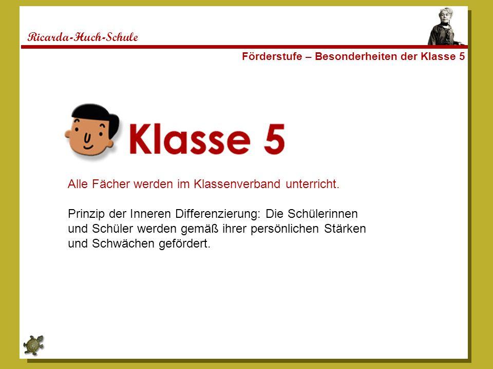 Ricarda-Huch-Schule Förderstufe – Besonderheiten der Klasse 5 Alle Fächer werden im Klassenverband unterricht.