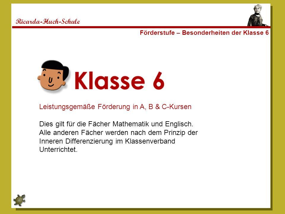 Ricarda-Huch-Schule Förderstufe – Besonderheiten der Klasse 6 Leistungsgemäße Förderung in A, B & C-Kursen Dies gilt für die Fächer Mathematik und Englisch.