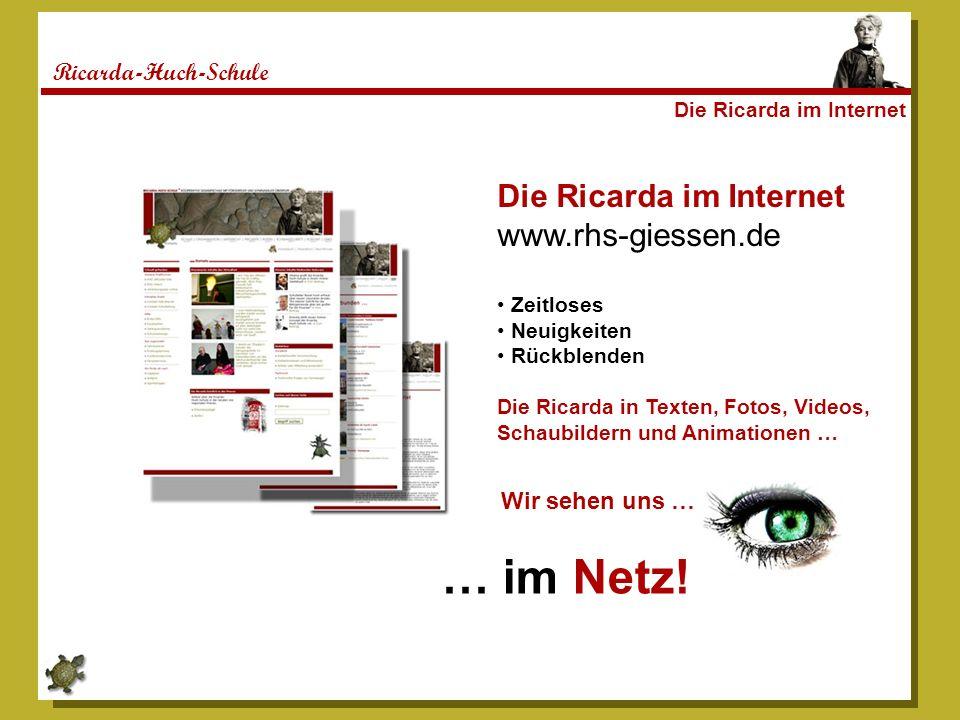 Ricarda-Huch-Schule Die Ricarda im Internet www.rhs-giessen.de Zeitloses Neuigkeiten Rückblenden Die Ricarda in Texten, Fotos, Videos, Schaubildern und Animationen … … im Netz.