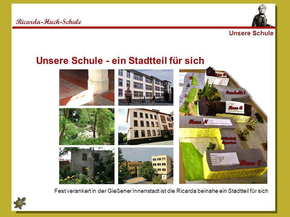Ricarda-Huch-Schule Unsere Schule Unsere Schule - ein Stadtteil für sich Fest verankert in der Gießener Innenstadt ist die Ricarda beinahe ein Stadtteil für sich