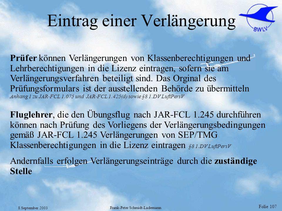 Folie 107 8.September.2003 Frank-Peter Schmidt-Lademann Eintrag einer Verlängerung Prüfer können Verlängerungen von Klassenberechtigungen und Lehrbere