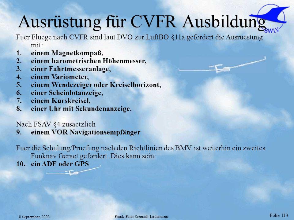 Folie 113 8.September.2003 Frank-Peter Schmidt-Lademann Ausrüstung für CVFR Ausbildung Fuer Fluege nach CVFR sind laut DVO zur LuftBO §11a gefordert d