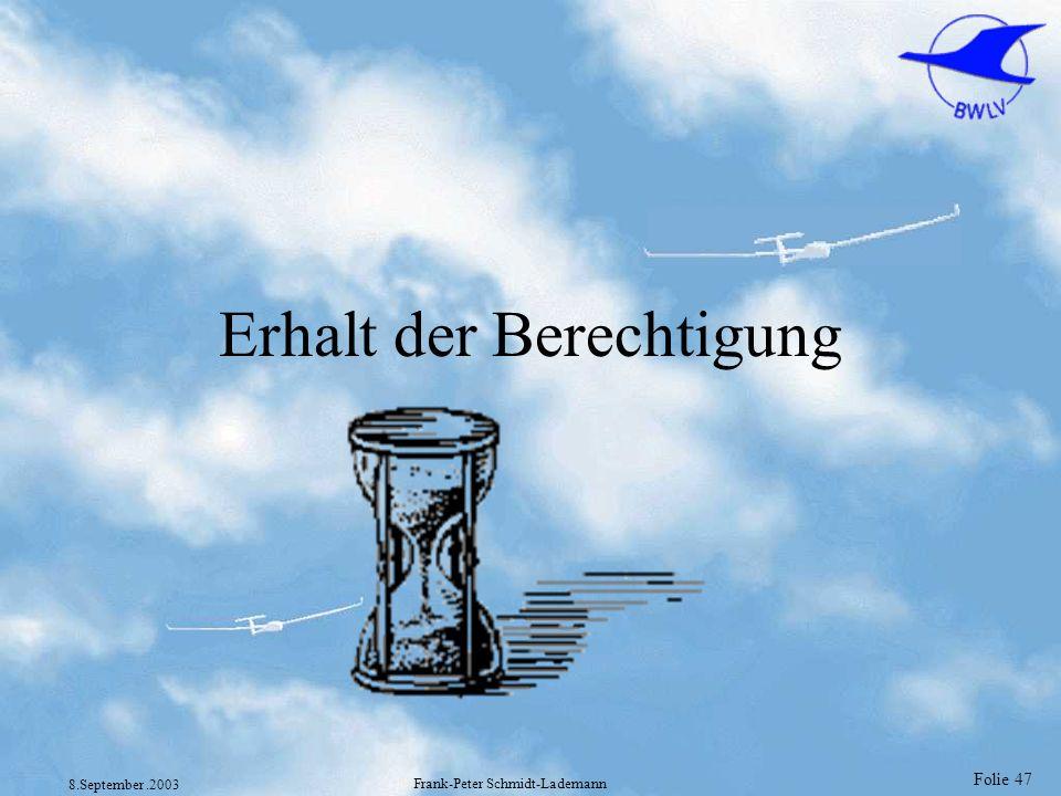 Folie 47 8.September.2003 Frank-Peter Schmidt-Lademann Erhalt der Berechtigung