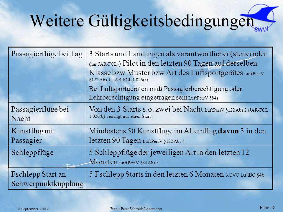 Folie 58 8.September.2003 Frank-Peter Schmidt-Lademann Weitere Gültigkeitsbedingungen Passagierflüge bei Tag3 Starts und Landungen als varantwortliche