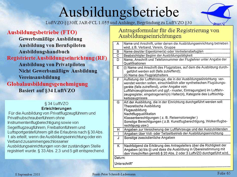 Folie 65 8.September.2003 Frank-Peter Schmidt-Lademann Ausbildungsbetriebe LuftVZO §§30ff, JAR-FCL 1.055 und Anhänge, Begründung zu LuftVZO §30 Ausbil
