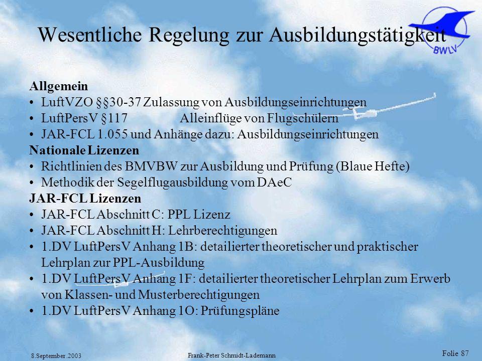 Folie 87 8.September.2003 Frank-Peter Schmidt-Lademann Wesentliche Regelung zur Ausbildungstätigkeit Allgemein LuftVZO §§30-37 Zulassung von Ausbildun