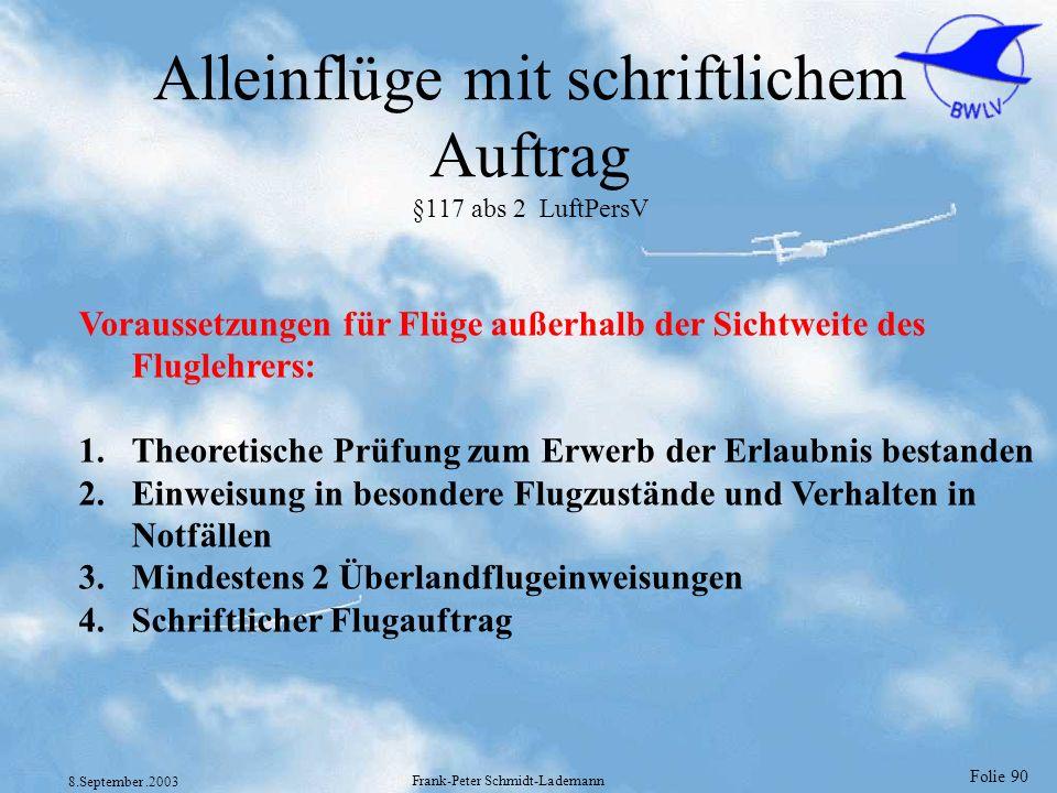 Folie 90 8.September.2003 Frank-Peter Schmidt-Lademann Alleinflüge mit schriftlichem Auftrag §117 abs 2 LuftPersV Voraussetzungen für Flüge außerhalb