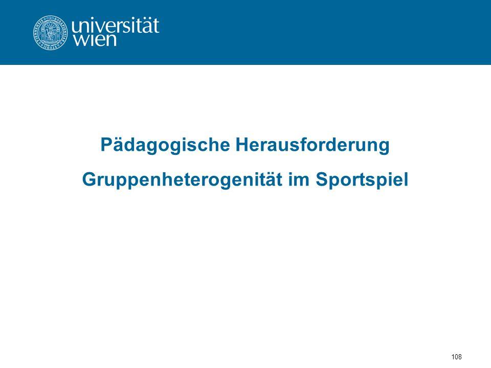 108 Pädagogische Herausforderung Gruppenheterogenität im Sportspiel