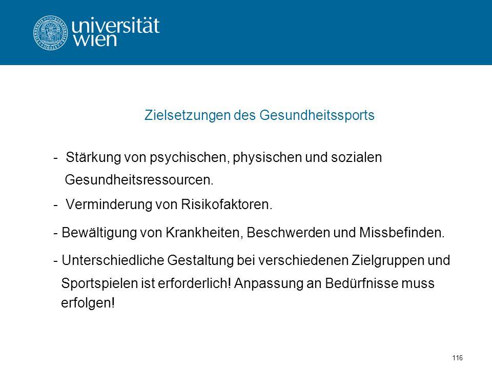 116 Zielsetzungen des Gesundheitssports - Stärkung von psychischen, physischen und sozialen Gesundheitsressourcen.