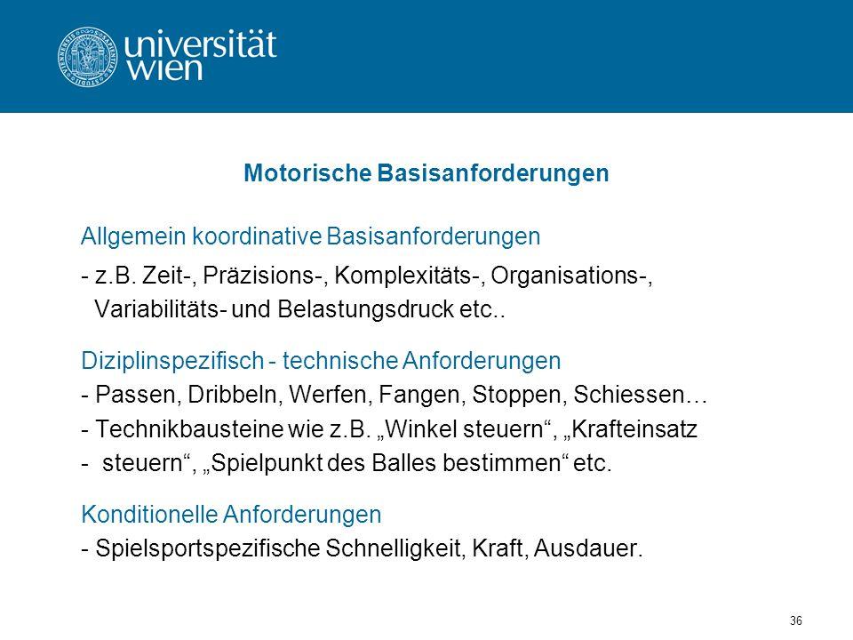36 Motorische Basisanforderungen Allgemein koordinative Basisanforderungen - z.B.