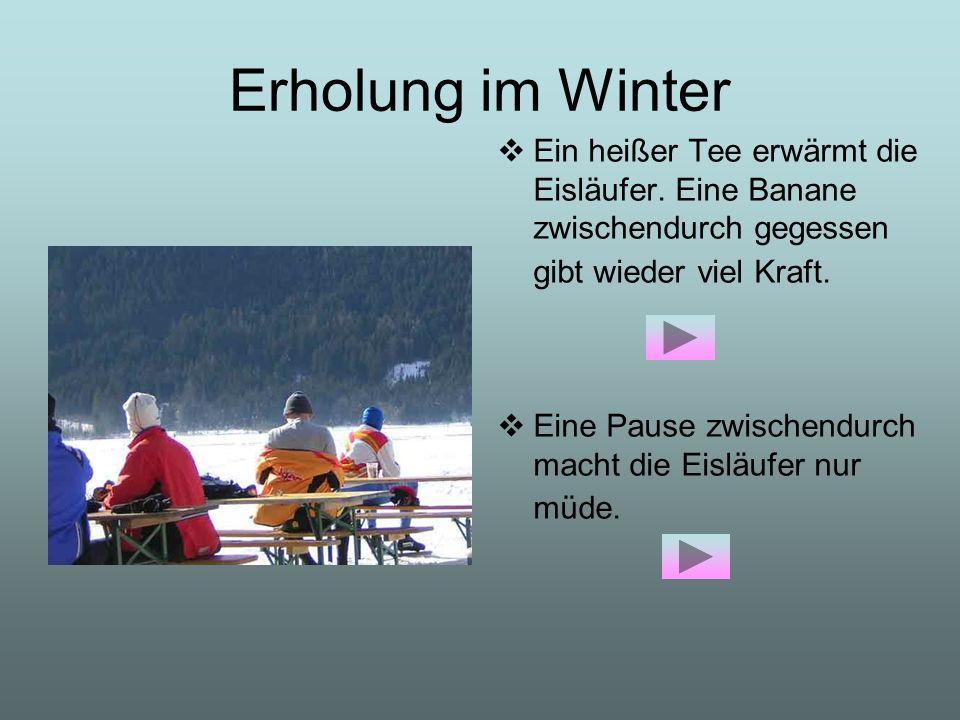 Erholung im Winter Ein heißer Tee erwärmt die Eisläufer. Eine Banane zwischendurch gegessen gibt wieder viel Kraft. Eine Pause zwischendurch macht die
