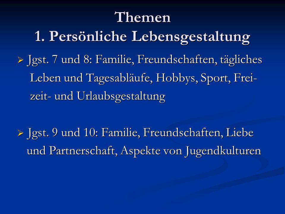 Themen 1. Persönliche Lebensgestaltung Jgst. 7 und 8: Familie, Freundschaften, tägliches Jgst. 7 und 8: Familie, Freundschaften, tägliches Leben und T