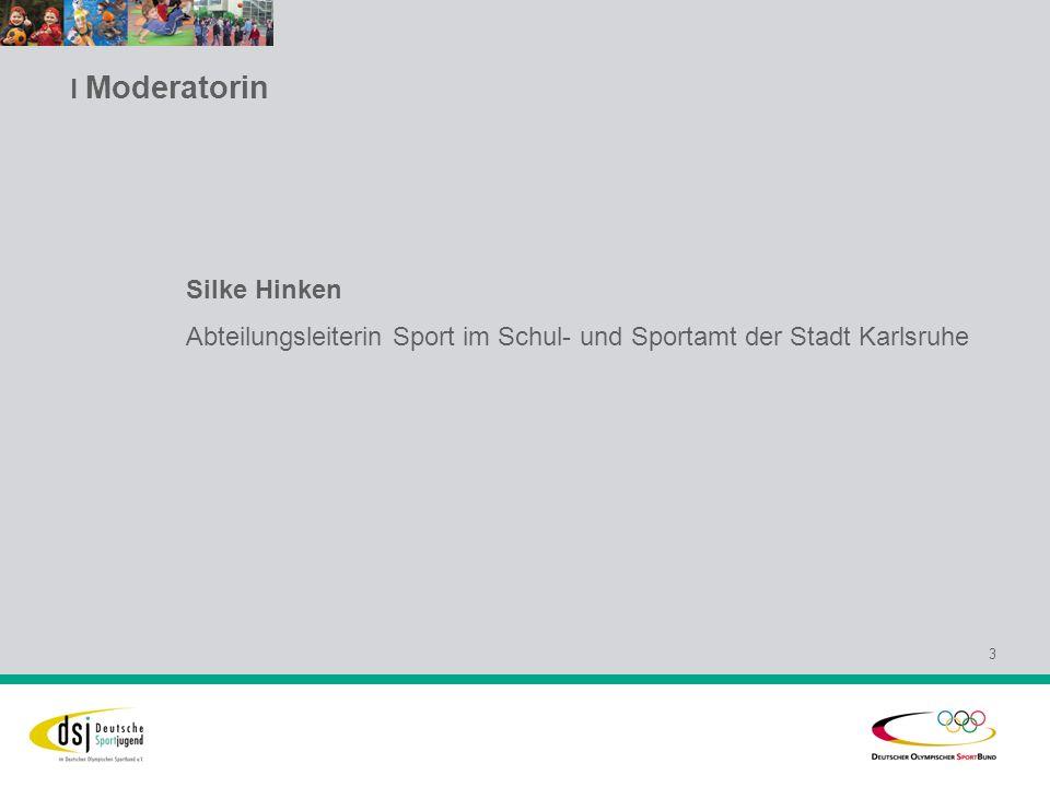 l Moderatorin 3 Silke Hinken Abteilungsleiterin Sport im Schul- und Sportamt der Stadt Karlsruhe