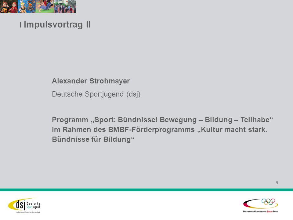 l Impulsvortrag II 5 Alexander Strohmayer Deutsche Sportjugend (dsj) Programm Sport: Bündnisse.