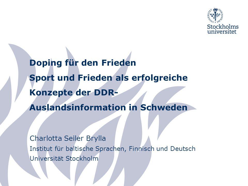 Doping für den Frieden Sport und Frieden als erfolgreiche Konzepte der DDR- Auslandsinformation in Schweden Charlotta Seiler Brylla Institut für balti