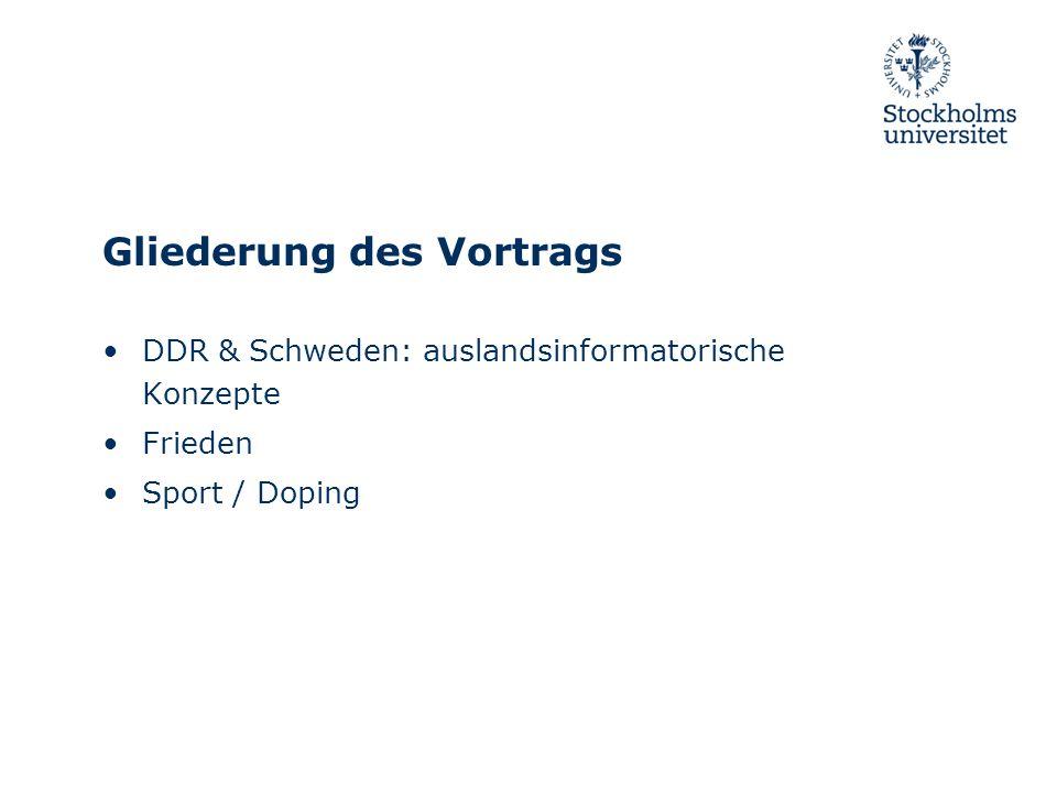 Gliederung des Vortrags DDR & Schweden: auslandsinformatorische Konzepte Frieden Sport / Doping