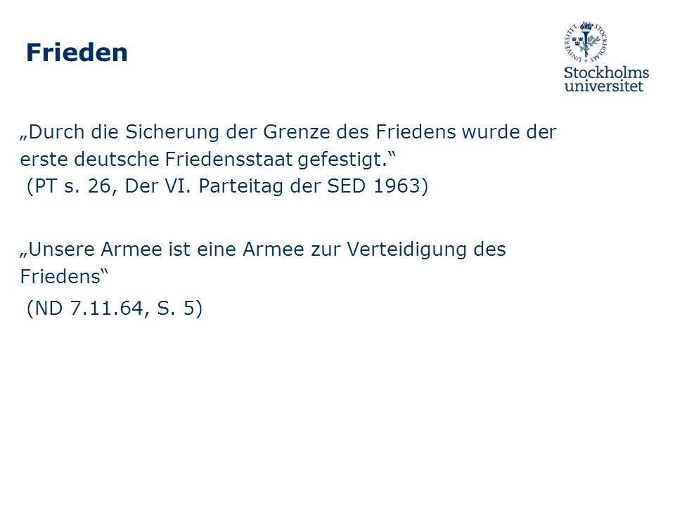 Frieden Durch die Sicherung der Grenze des Friedens wurde der erste deutsche Friedensstaat gefestigt. (PT s. 26, Der VI. Parteitag der SED 1963) Unser