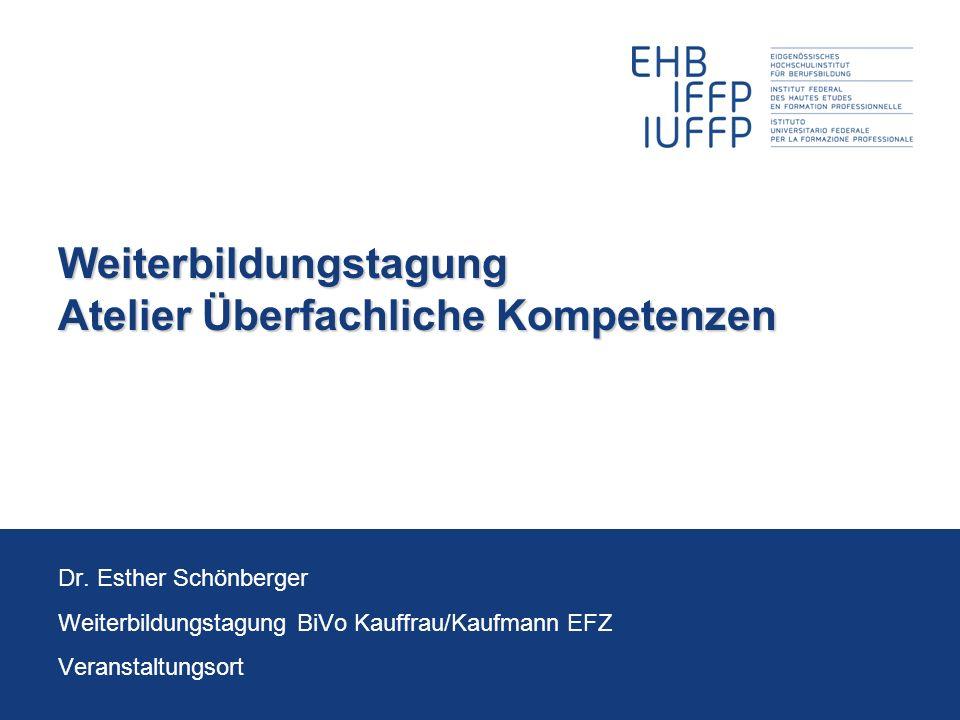 Weiterbildungstagung Atelier Überfachliche Kompetenzen Dr. Esther Schönberger Weiterbildungstagung BiVo Kauffrau/Kaufmann EFZ Veranstaltungsort