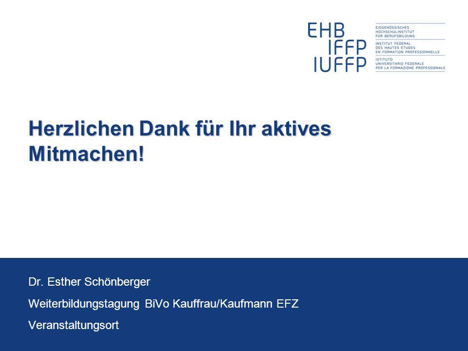 Herzlichen Dank für Ihr aktives Mitmachen! Dr. Esther Schönberger Weiterbildungstagung BiVo Kauffrau/Kaufmann EFZ Veranstaltungsort
