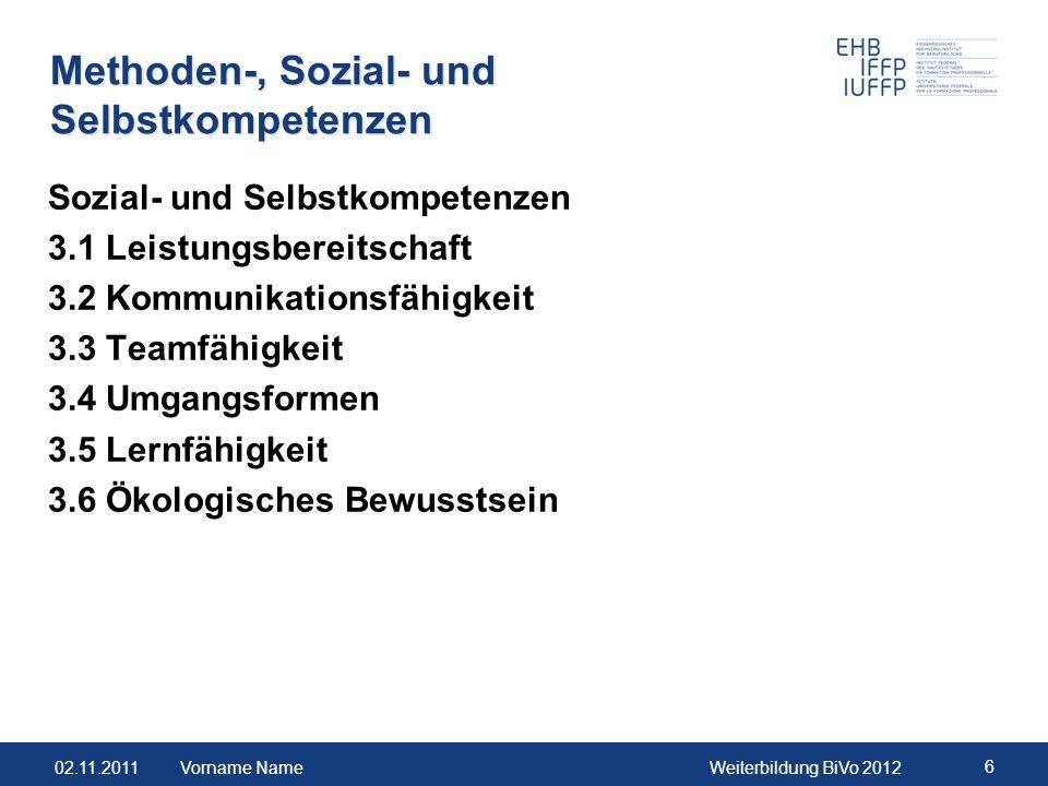 02.11.2011Weiterbildung BiVo 2012 6 Methoden-, Sozial- und Selbstkompetenzen Sozial- und Selbstkompetenzen 3.1 Leistungsbereitschaft 3.2 Kommunikation