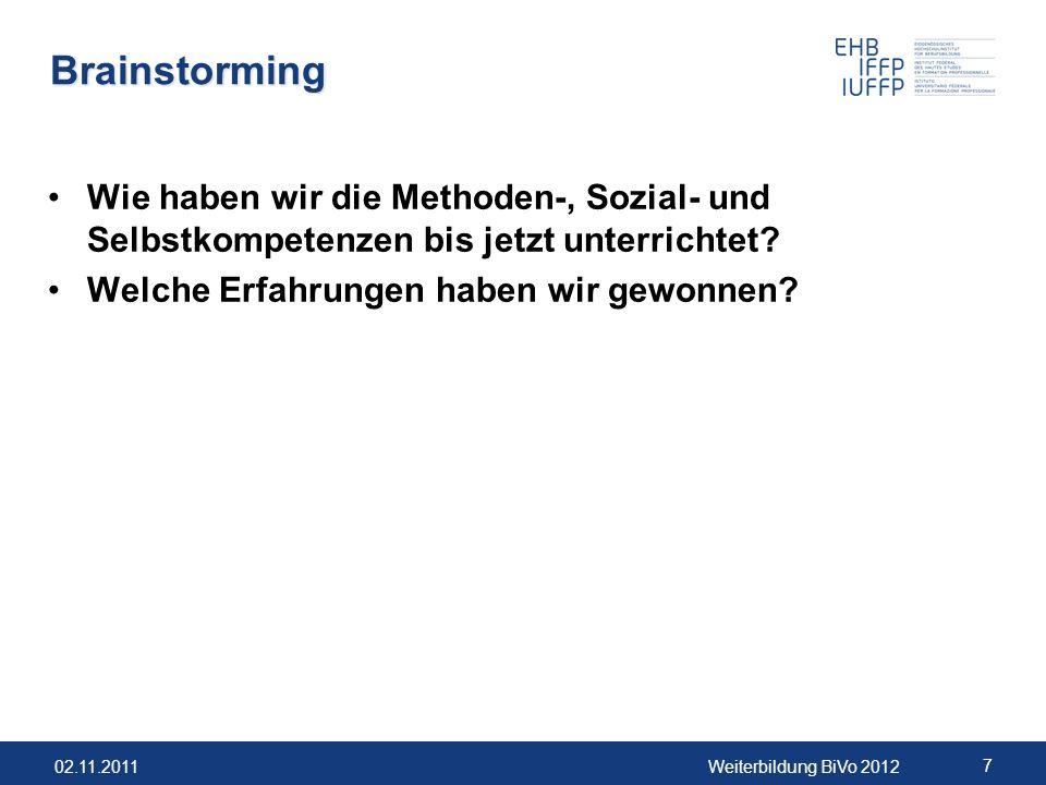 02.11.2011Weiterbildung BiVo 2012 7 Brainstorming Wie haben wir die Methoden-, Sozial- und Selbstkompetenzen bis jetzt unterrichtet? Welche Erfahrunge