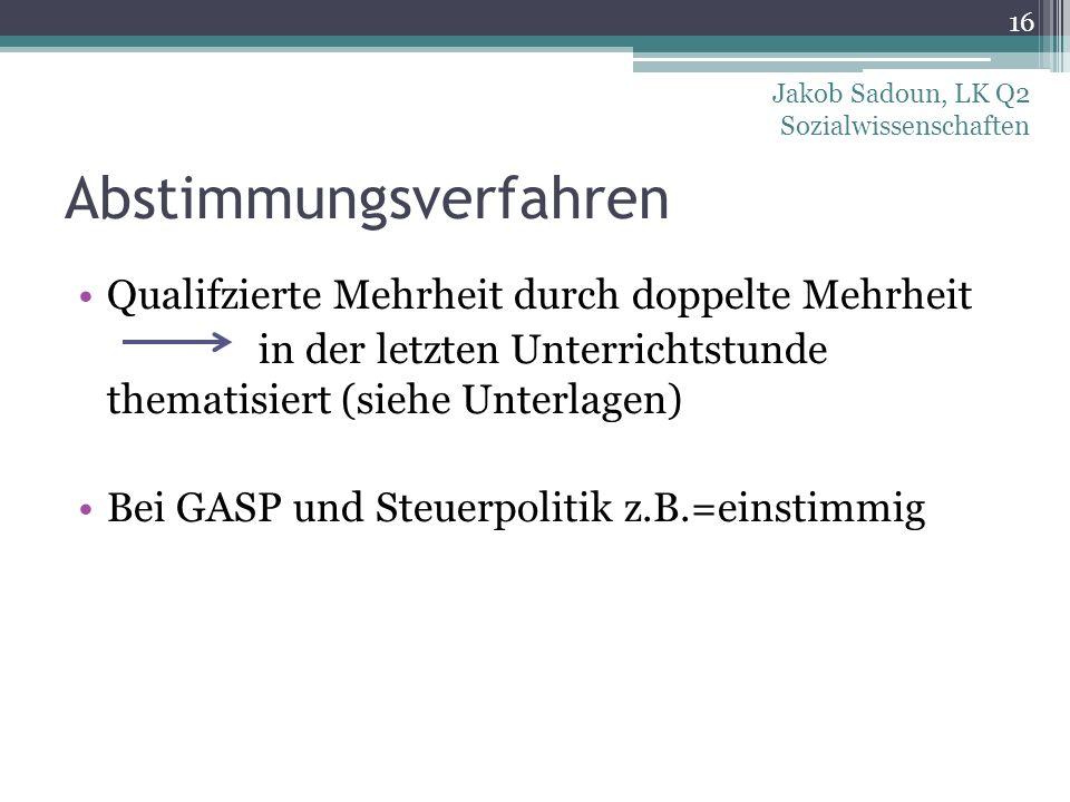 Abstimmungsverfahren Qualifzierte Mehrheit durch doppelte Mehrheit in der letzten Unterrichtstunde thematisiert (siehe Unterlagen) Bei GASP und Steuer