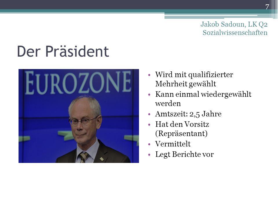 Der Präsident Wird mit qualifizierter Mehrheit gewählt Kann einmal wiedergewählt werden Amtszeit: 2,5 Jahre Hat den Vorsitz (Repräsentant) Vermittelt