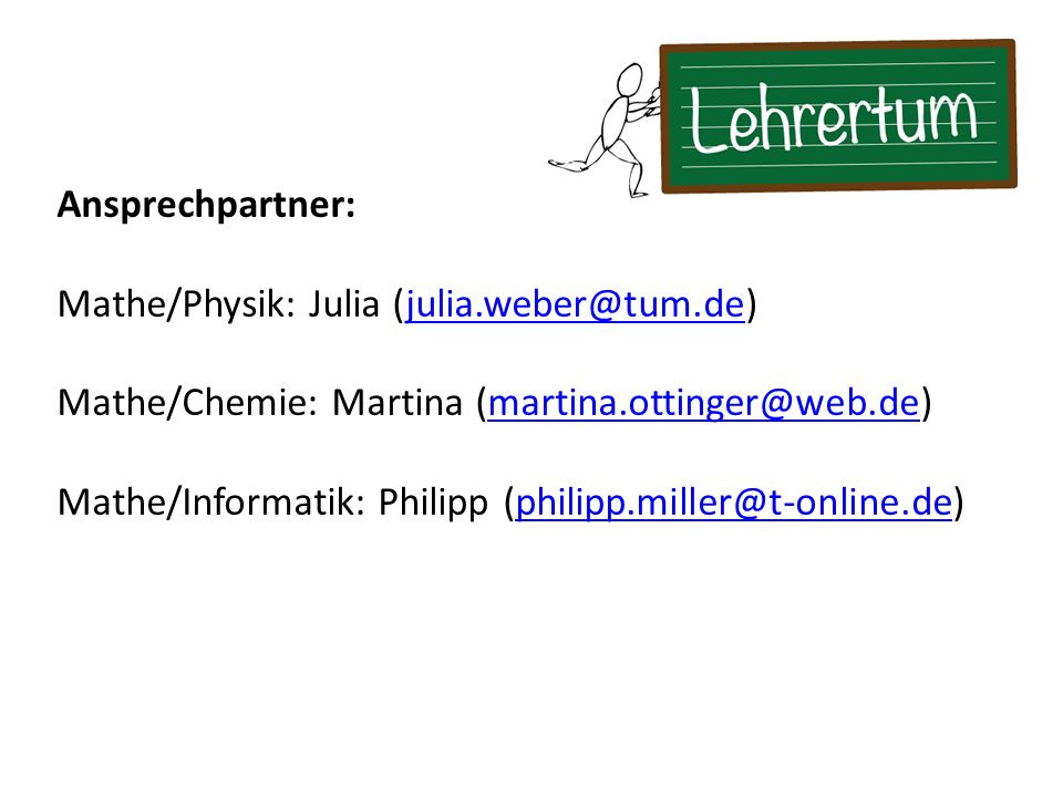 Ansprechpartner: Mathe/Physik: Julia Mathe/Chemie: Martina Mathe/Informatik: Philipp